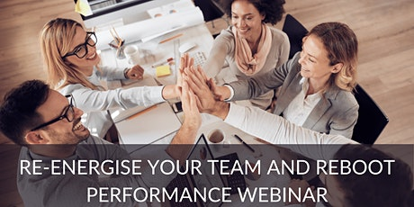 Re-energise your Team and reboot Performance webinar tickets