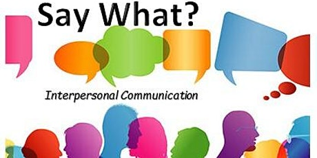 Say What?(Interpersonal Communication) tickets