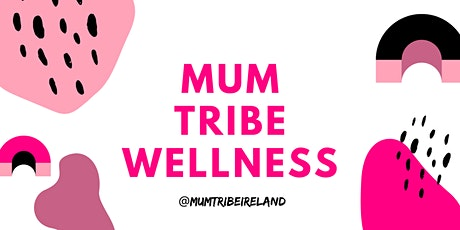 Mum Tribe Wellness - Positive Body Image with Cliona Byrne tickets