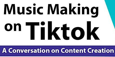 Music Making on Tiktok - A Conversation on Content Creation tickets