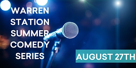Warren Station's Summer Comedy Series - Friday, August 27th 7PM tickets