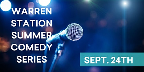 Warren Station's Summer Comedy Series Finale - Friday, September 24th, 7PM tickets