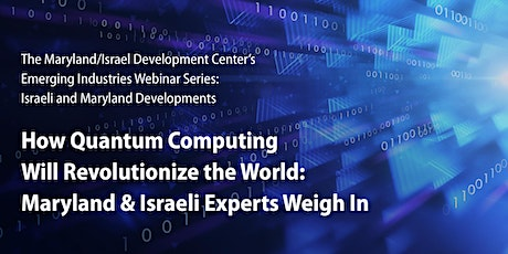 How Quantum Computing Will Revolutionize the World: MD & Israeli Experts tickets