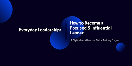 Everyday Leadership: 3 Steps To Improving Your Leadership Skills tickets