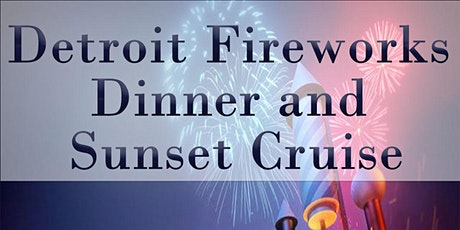DETROIT FIREWORKS DINNER AND CRUISE tickets