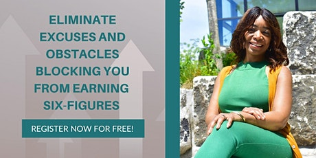 Eliminate Excuses and Obstacles blocking you from earning Six-Figures tickets