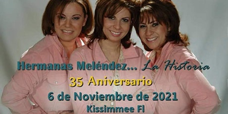Hermanas Melendez... La Historia 35 Aniversario tickets