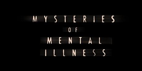 MYSTERIES OF MENTAL ILLNESS Virtual Screening/Discussion tickets