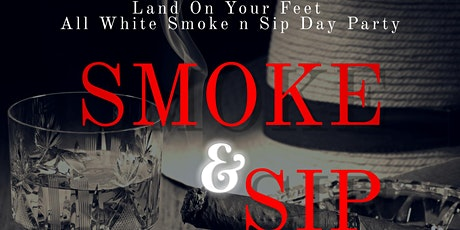 Land On Your Feet White Party Smoke n Sip Day Party! tickets
