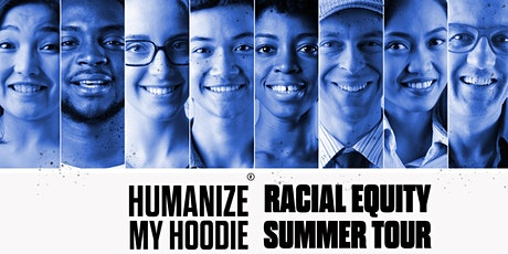 Humanize My Hoodie Racial Equity Summer Tour (virtual) tickets