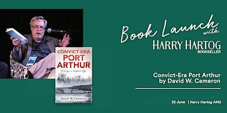 Book Launch : Convict Era Port Arthur by David W. Cameron tickets