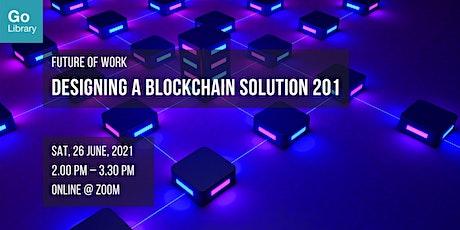 Designing a Blockchain Solution 201 | Future of Work tickets