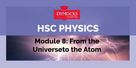 Two week intensive - HSC Physics - Module 8: From Universe to Atom tickets