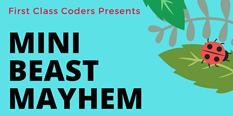Minibeast Mayhem with First Class Coders, for children ages 4+ and a parent tickets