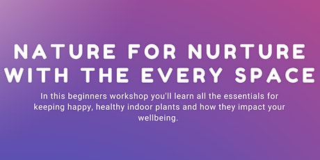 Nature for Nurture with The Every Space Afternoon Workshop tickets