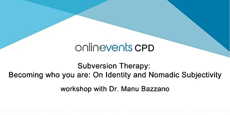Subversion Therapy: Become Who you are; On Identity & Nomadic Subjectivity tickets