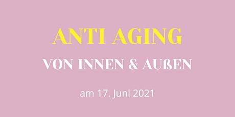 Anti Aging von Innen und Außen    FÜR SIE College Tickets