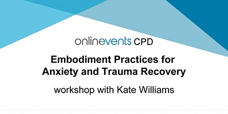 Embodiment Practices for Anxiety and Trauma Recovery - Kate Williams Tickets