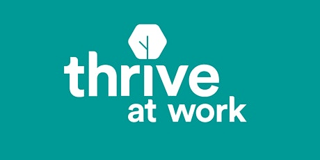 Boost Staff Wellbeing  - Thrive at Work  - 24 June 2021 tickets