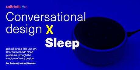 UX Briefs Live! - No.1 Conversational Design x Sleep tickets