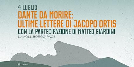 DANTE DA MORIRE: ULTIME LETTERE DI JACOPO ORTIS biglietti