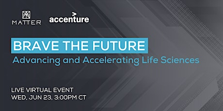 Brave the Future: Advancing and Accelerating Life Sciences tickets