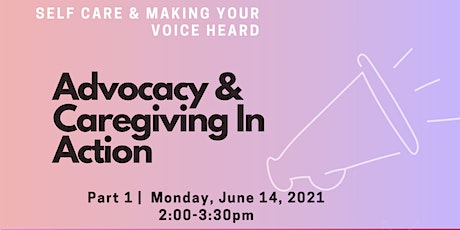 Advocacy & Caregiving In Action: Self Care & Making Your Voice Heard tickets