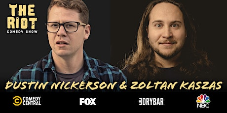The Riot Standup Comedy Show presents Dustin Nickerson & Zoltan Kaszas tickets
