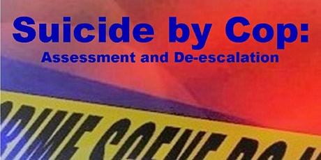 Suicide By Cop: Assessment and De-escalation (CA POST Approved) - ONLINE tickets