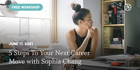 5 Steps to Your Next Career Move with Sophia Chang - Free Workshop tickets