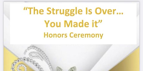 """""""The Struggle Is Over…You Made it""""  Honors Ceremony tickets"""