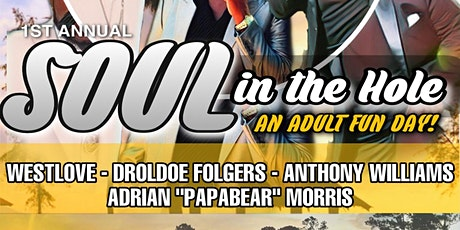 1ST ANNUAL - SOUL IN THE HOLE - An Adult Fun Day! tickets