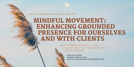 Mindful Movement: Enhancing Grounded Presence for Ourselves & With Clients tickets