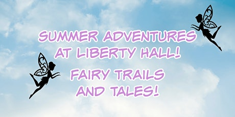 Summer Adventures at Liberty Hall!:  Fairy Trails and Tales tickets