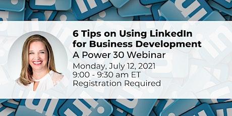 6 Tips on Using LinkedIn for Business Development: a Power 30 Webinar tickets