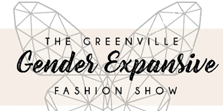 Greenville's Gender Expansive Fashion Show tickets