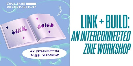 Link + Build: An Interconnected Zine Workshop tickets