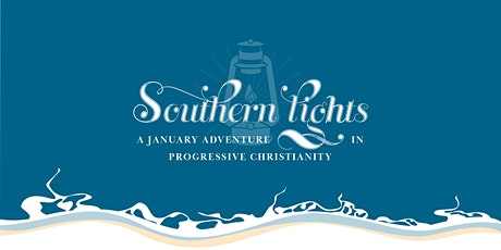 Southern Lights 2022: A January Adventure in Progressive Christianity tickets