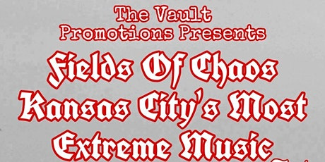 Fields Of Chaos: Kansas City's Most Extreme Music tickets
