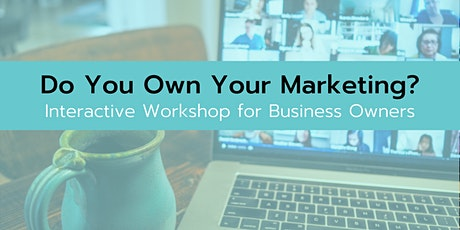 How Do You Own Your Marketing? Interactive Workshop for Business Owners tickets