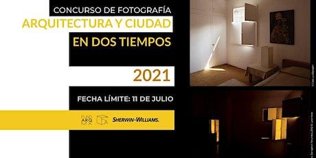 CONCURSO DE FOTOGRAFÍA ARQUITECTURA Y CIUDAD EN DOS TIEMPOS 2021 entradas