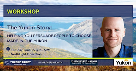 The Yukon Story: Helping You to Persuade People to Choose Made-in-the-Yukon tickets