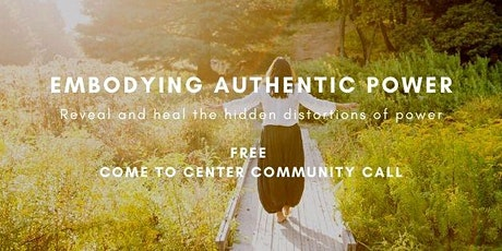 Embodying Authentic Power : FREE Come to Center Community Call! tickets