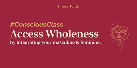 Access Wholeness by Integrating your Feminine and Masculine Conscious Class tickets