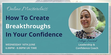 How To Create Breakthroughs In Your Confidence- ONLINE MASTERCLASS tickets