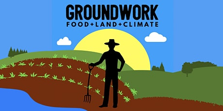 Food + Land + Climate -Groundwork for Change tickets