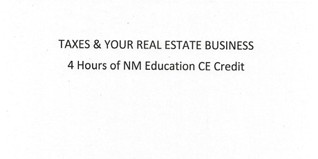 Taxes & Your Real Estate Business - A Zoom Class - 4 NMREC Elective CE tickets