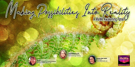Making Possibilities Into Reality, a Free Online MeWe Awakening Panel tickets