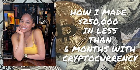 Free Intro to Crypto & Bitcoin: How I made $250,000 in 6 months tickets