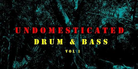 UNDOMESTICATED Drum & Bass Vol 1 tickets